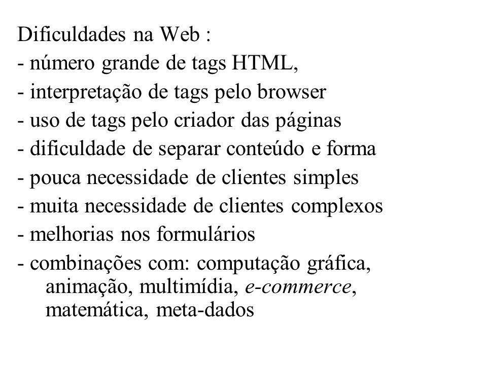 Dificuldades na Web : - número grande de tags HTML, - interpretação de tags pelo browser - uso de tags pelo criador das páginas - dificuldade de separ
