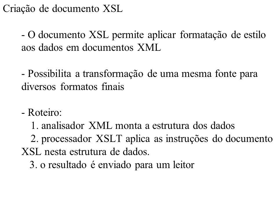 Criação de documento XSL - O documento XSL permite aplicar formatação de estilo aos dados em documentos XML - Possibilita a transformação de uma mesma