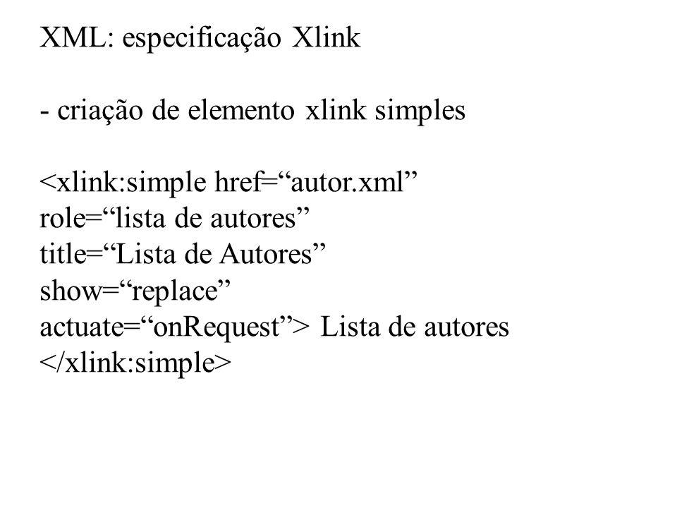 XML: especificação Xlink - criação de elemento xlink simples <xlink:simple href=autor.xml role=lista de autores title=Lista de Autores show=replace ac