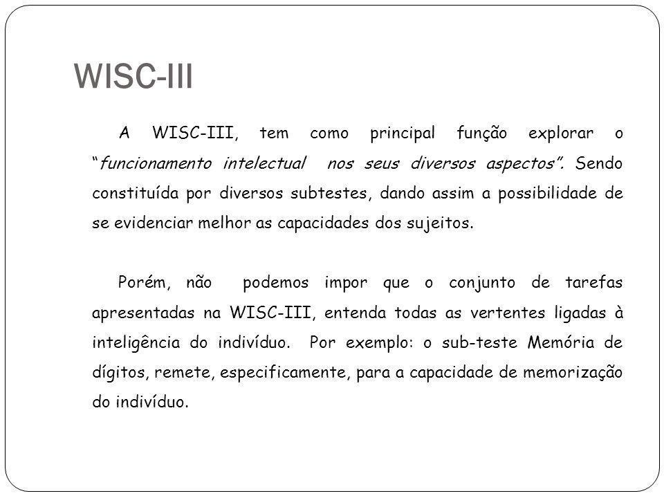 A WISC-III, tem como principal função explorar ofuncionamento intelectual nos seus diversos aspectos. Sendo constituída por diversos subtestes, dando