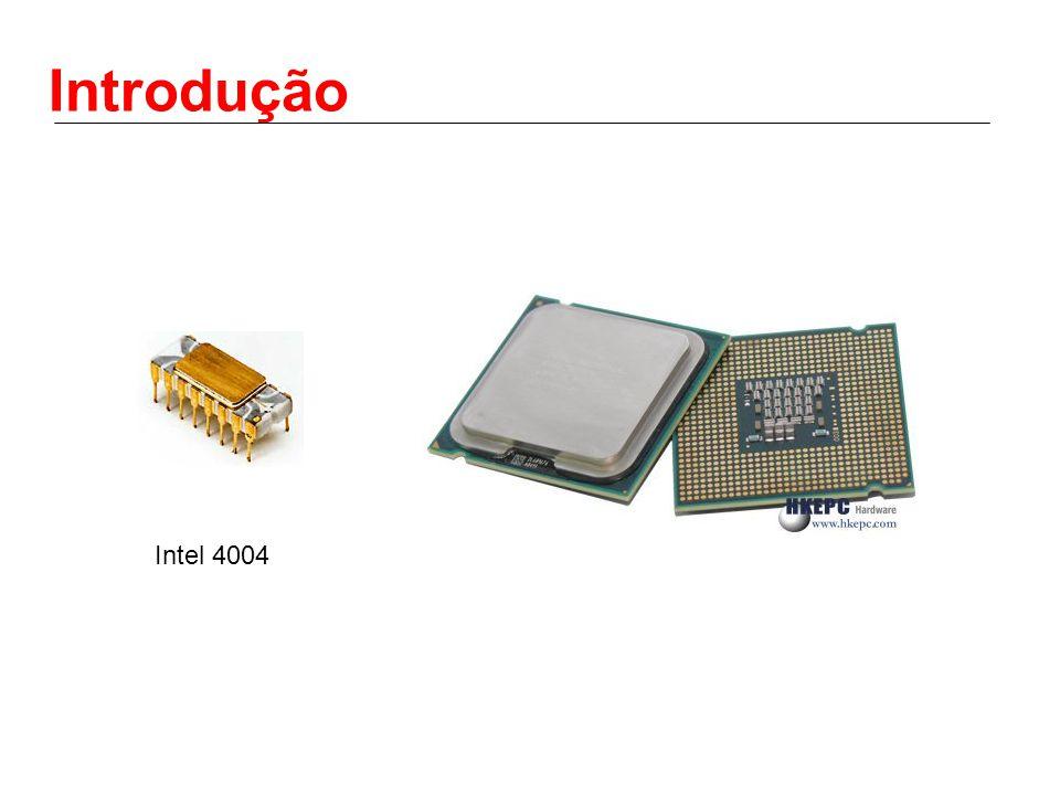 Introdução O primeiro microprocessador foi o Intel 4004, lançado em 1971.