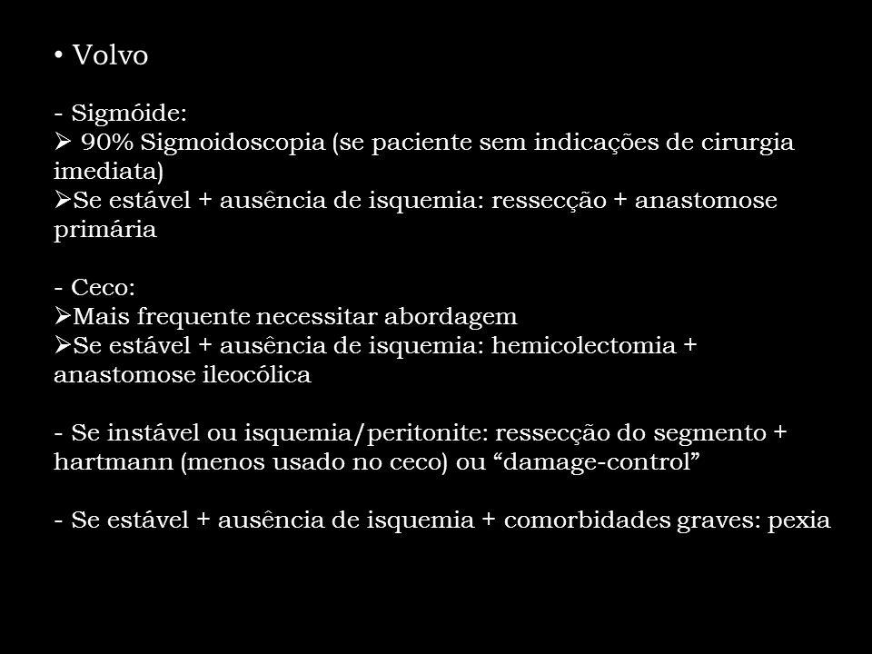 Volvo - Sigmóide: 90% Sigmoidoscopia (se paciente sem indicações de cirurgia imediata) Se estável + ausência de isquemia: ressecção + anastomose primá