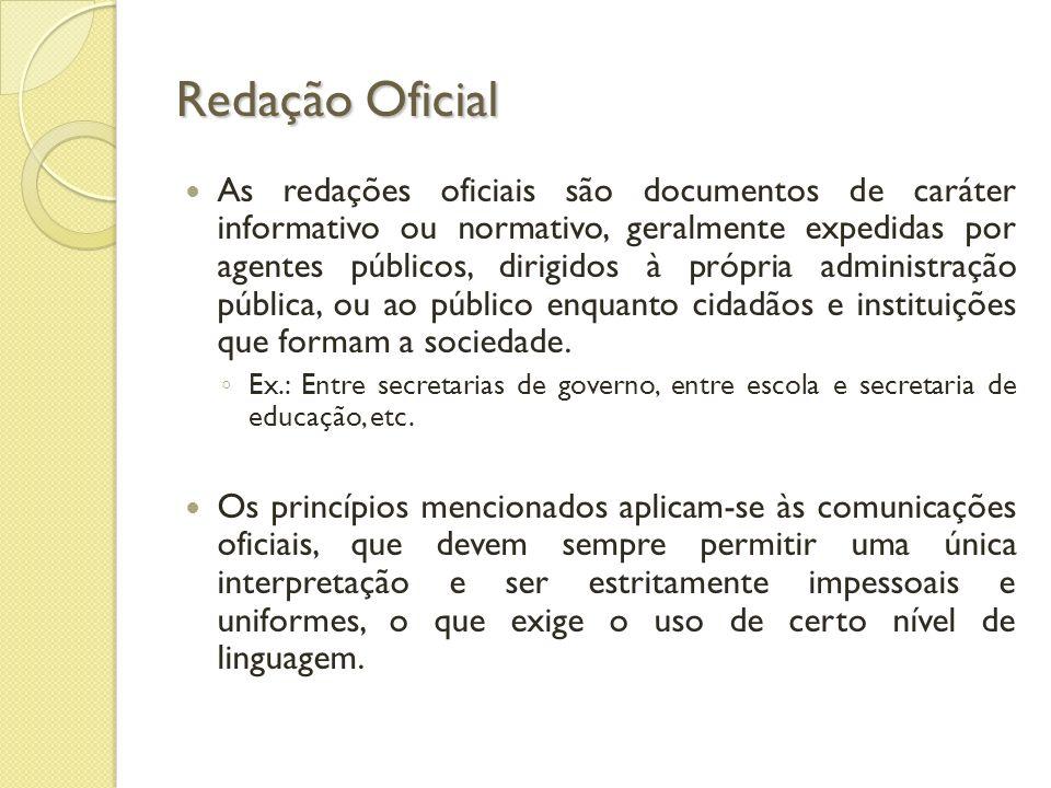 As redações oficiais são documentos de caráter informativo ou normativo, geralmente expedidas por agentes públicos, dirigidos à própria administração pública, ou ao público enquanto cidadãos e instituições que formam a sociedade.