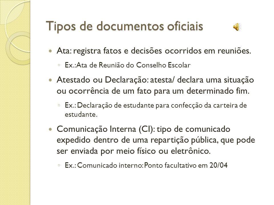 Tipos de documentos oficiais Ata: registra fatos e decisões ocorridos em reuniões.