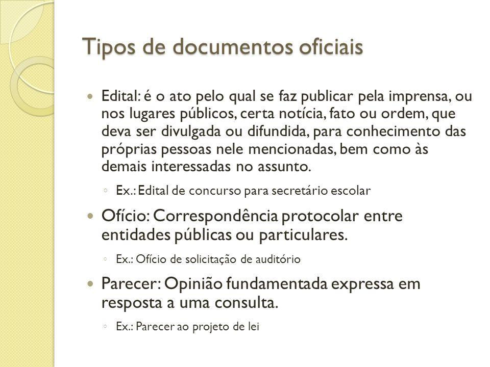 Tipos de documentos oficiais Ata: registra fatos e decisões ocorridos em reuniões. Ex.: Ata de Reunião do Conselho Escolar Atestado ou Declaração: ate