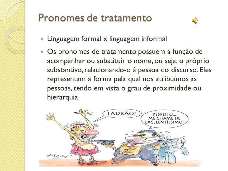 Pronomes de tratamento Linguagem formal x linguagem informal Os pronomes de tratamento possuem a função de acompanhar ou substituir o nome, ou seja, o próprio substantivo, relacionando-o à pessoa do discurso.