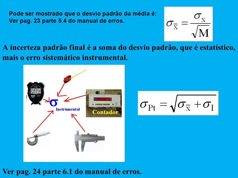 A incerteza padrão final é a soma do desvio padrão, que é estatístico, mais o erro sistemático instrumental. Ver pag. 24 parte 6.1 do manual de erros.