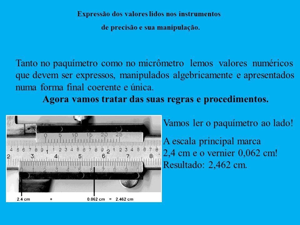 Tanto no paquímetro como no micrômetro lemos valores numéricos que devem ser expressos, manipulados algebricamente e apresentados numa forma final coe