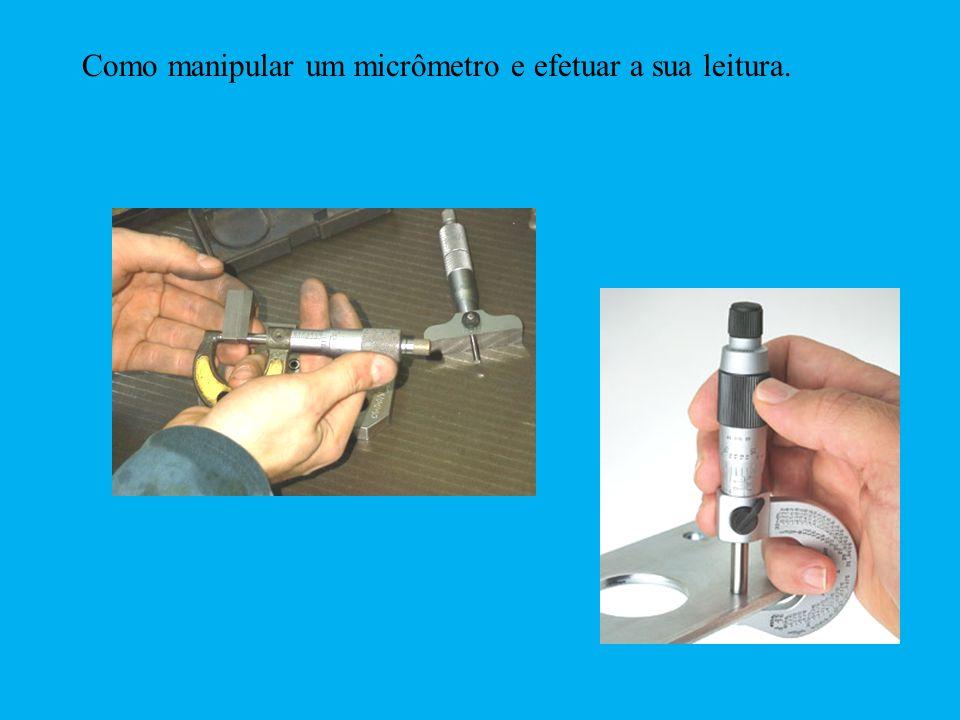 Como manipular um micrômetro e efetuar a sua leitura.