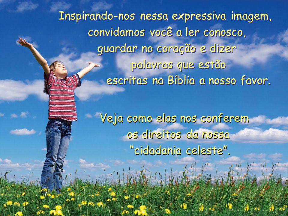 Inspirando-nos nessa expressiva imagem, convidamos você a ler conosco, guardar no coração e dizer palavras que estão escritas na Bíblia a nosso favor.