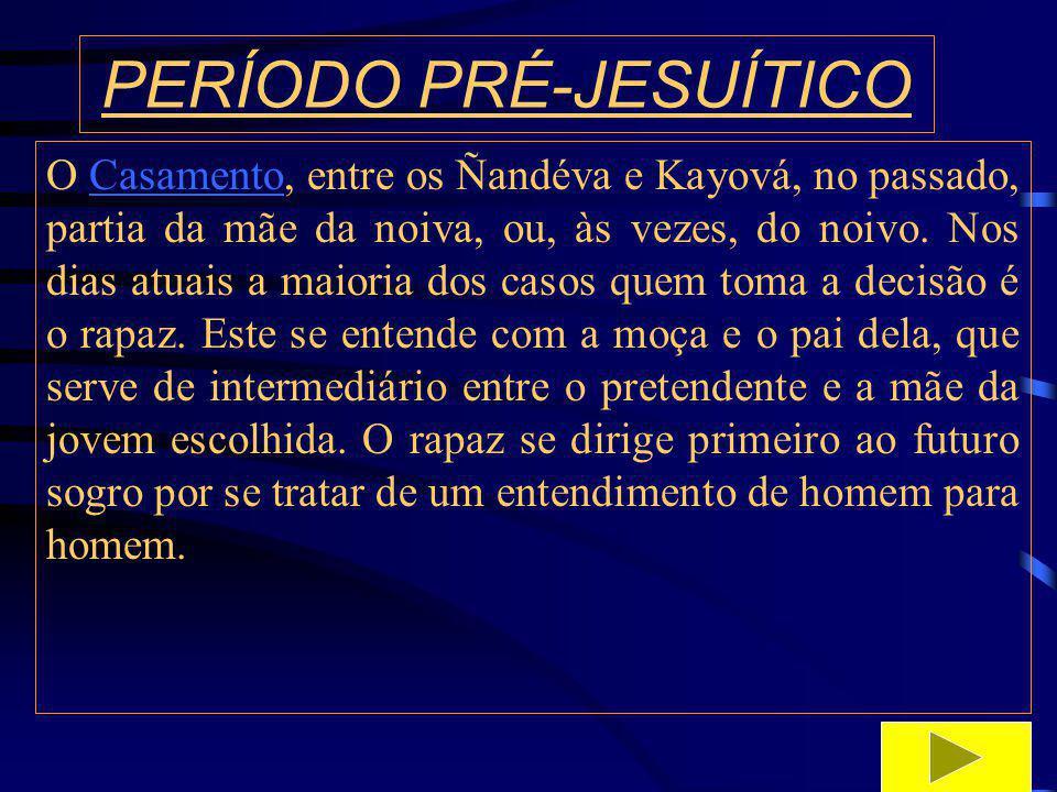 PERÍODO PRÉ-JESUÍTICO Os Guaranis se destacavam de outros indígenas por sua religiosidade tão intensamente vivida, os cultos eram tradicionais e um segredo tão bem guardado sobre a parte sagrada de suas crenças.