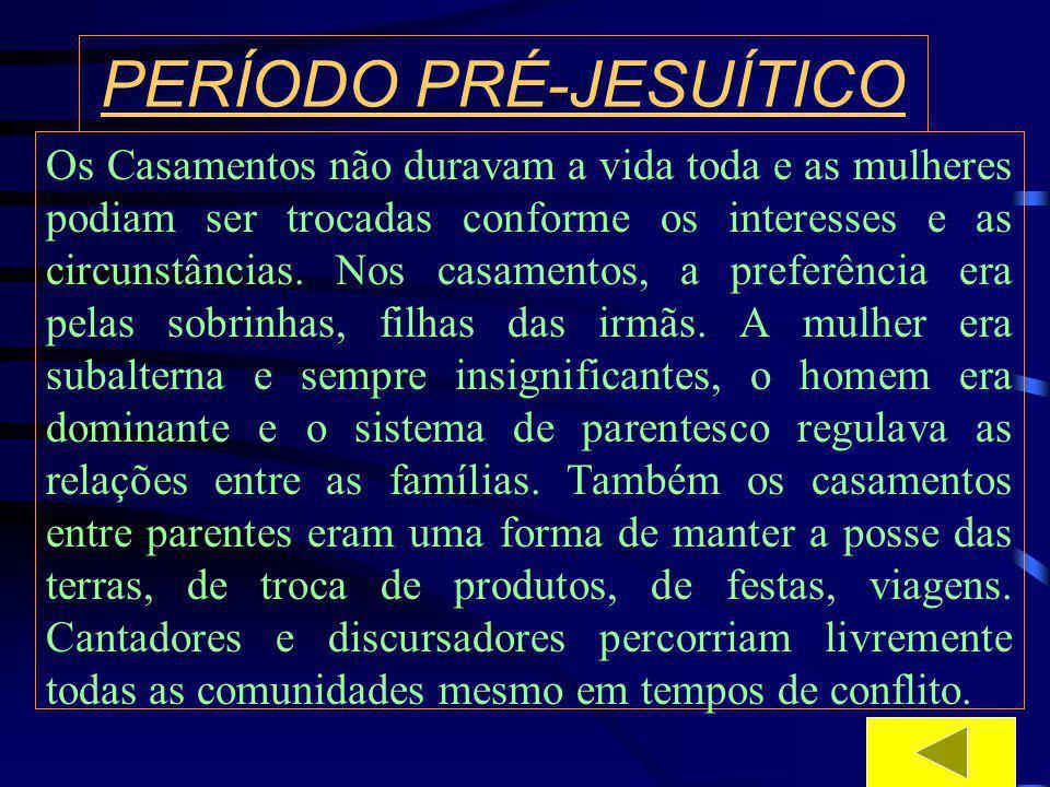 PERÍODO PRÉ-JESUÍTICO Foram colonizados, aderiram a religião dos missionários jesuítas, forma batizados, mas jamais abandonaram seus deuses, jamais deixaram seus rituais sagrados.