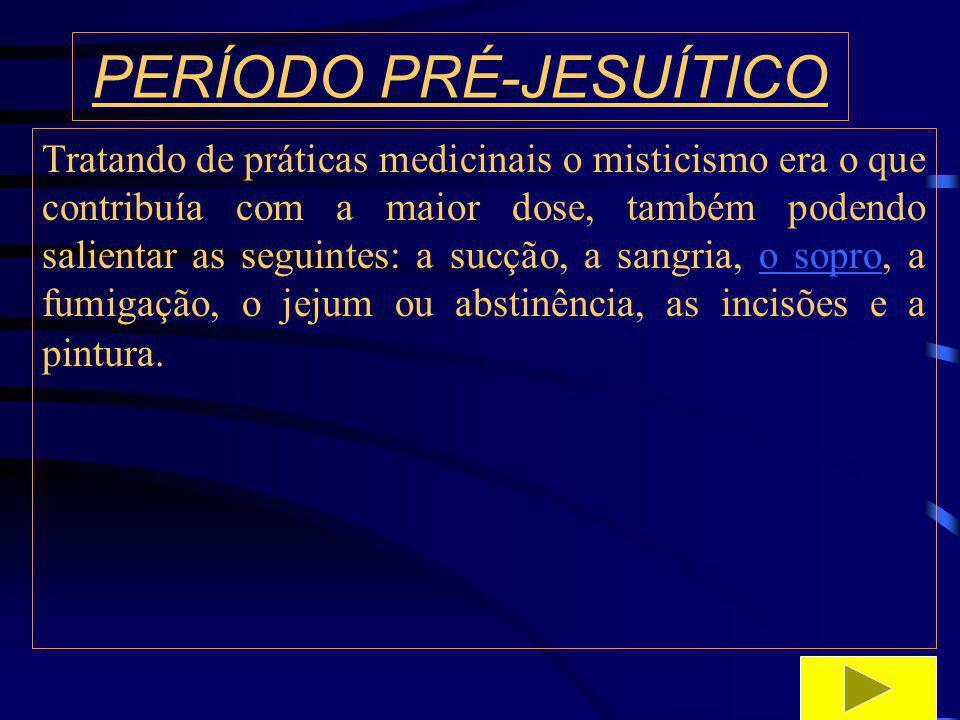 PERÍODO PRÉ-JESUÍTICO O sopro era o mais destacado, pois entrava em todas as cerimônias e atos do pajé.