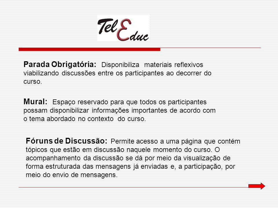 Parada Obrigatória: Disponibiliza materiais reflexivos viabilizando discussões entre os participantes ao decorrer do curso. Mural: Espaço reservado pa