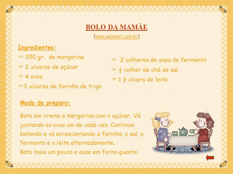 BOLO DA MAMÃE (www.saranet.com.br)www.saranet.com.br Ingredientes: 250 gr.