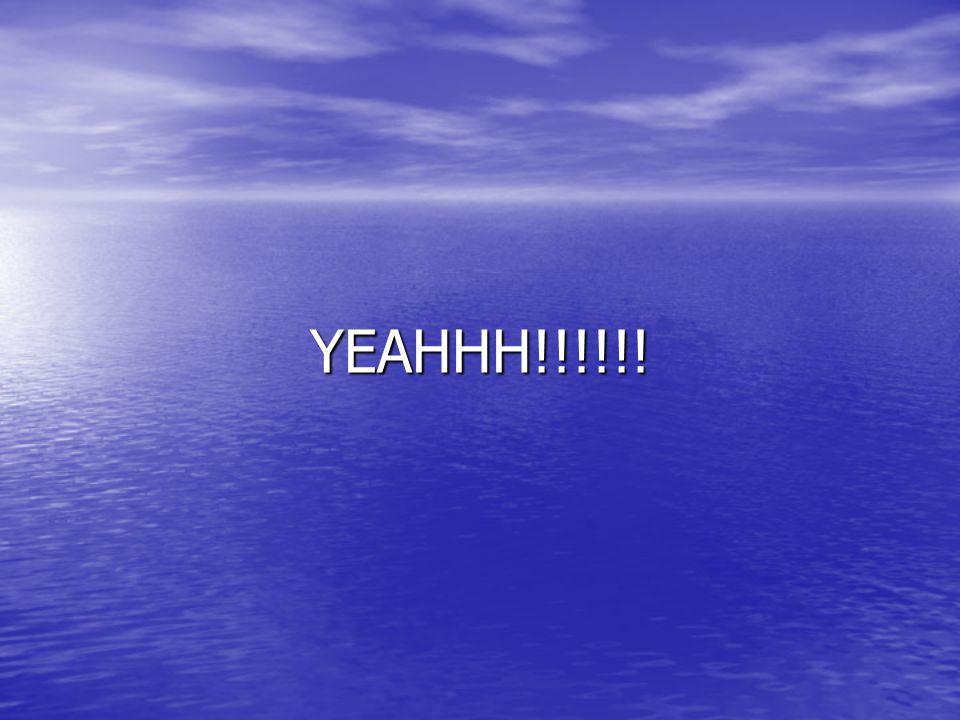 YEAHHH!!!!!!