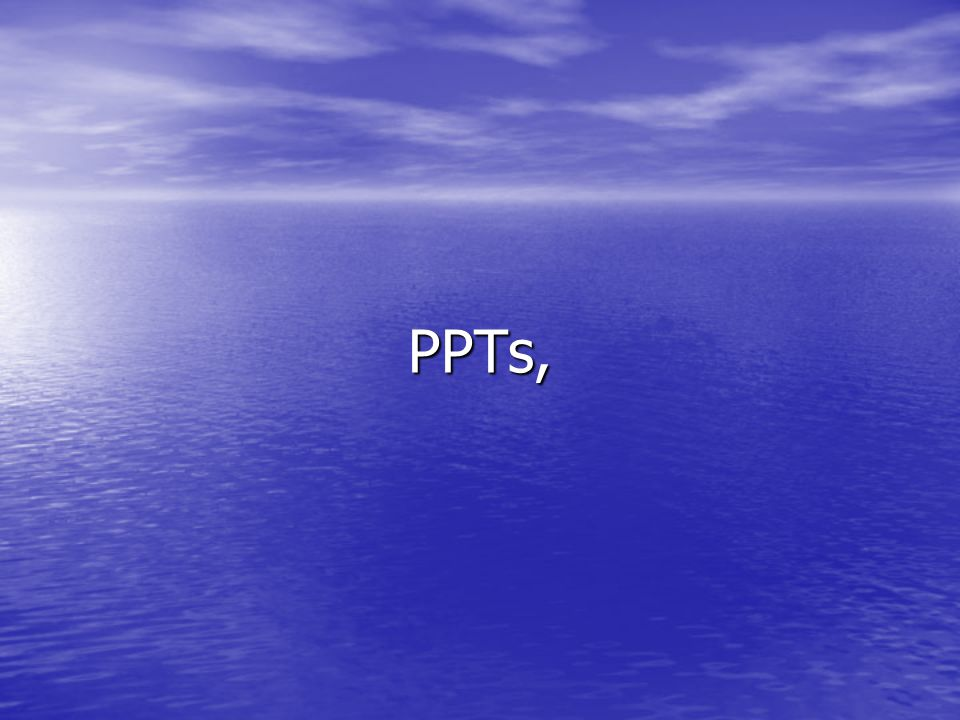 PPTs,
