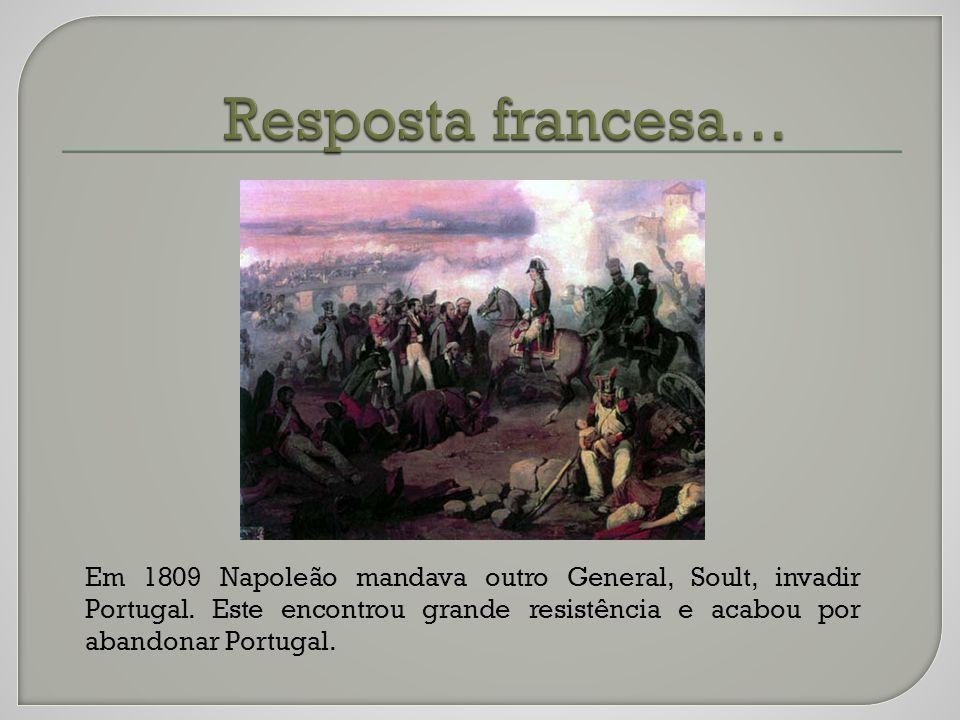 Em 1809 Napoleão mandava outro General, Soult, invadir Portugal.