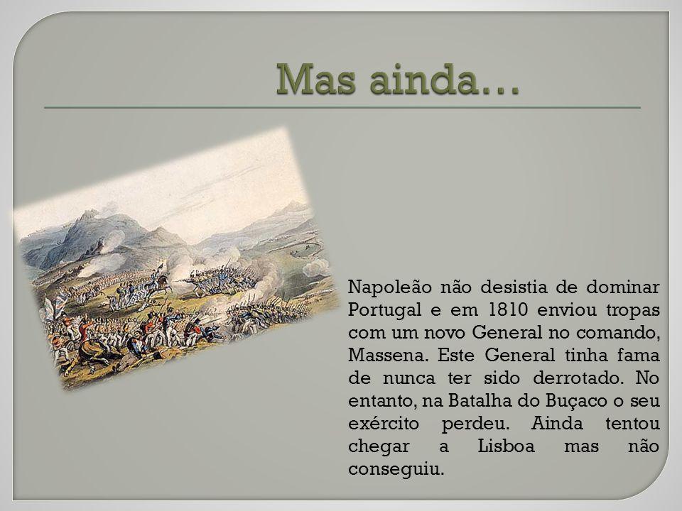 Napoleão não desistia de dominar Portugal e em 1810 enviou tropas com um novo General no comando, Massena.