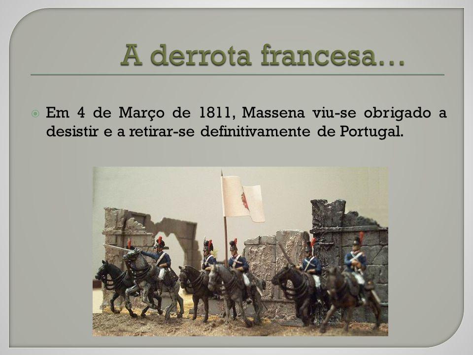 Em 4 de Março de 1811, Massena viu-se obrigado a desistir e a retirar-se definitivamente de Portugal.