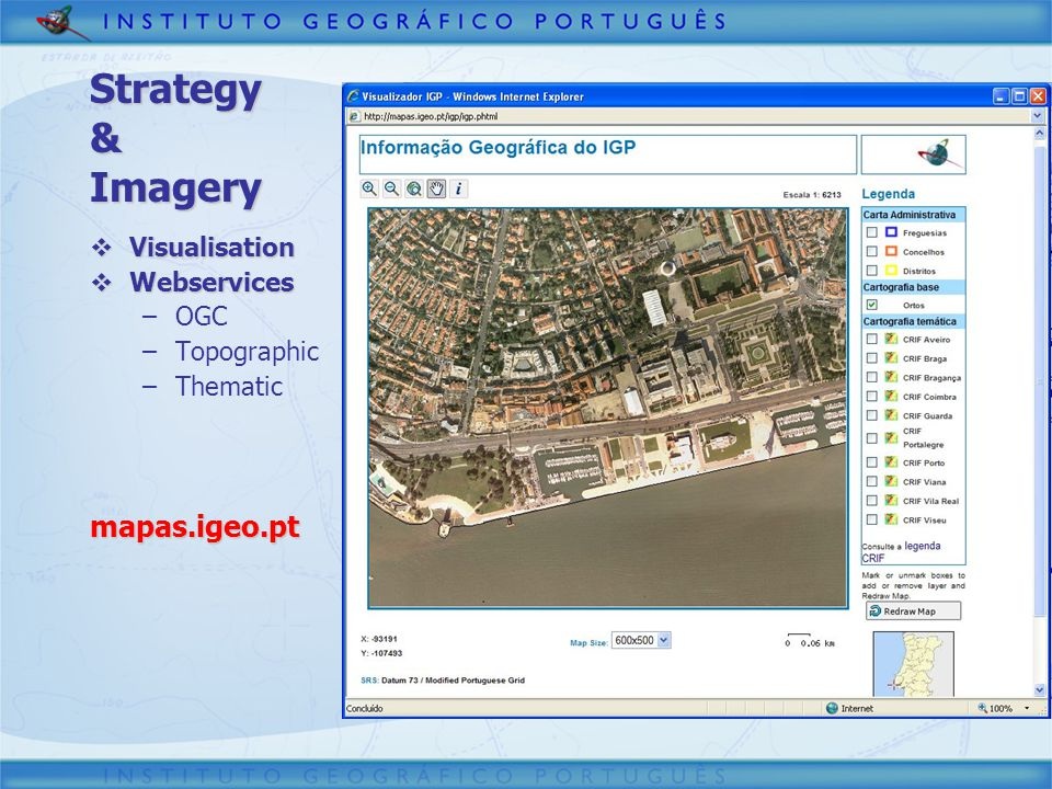 Strategy & Imagery Visualisation Visualisation Webservices Webservices –OGC –Topographic –Thematicmapas.igeo.pt