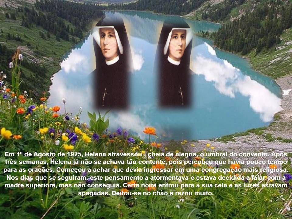 Em 1º de Agosto de 1925, Helena atravessou, cheia de alegria, o umbral do convento.