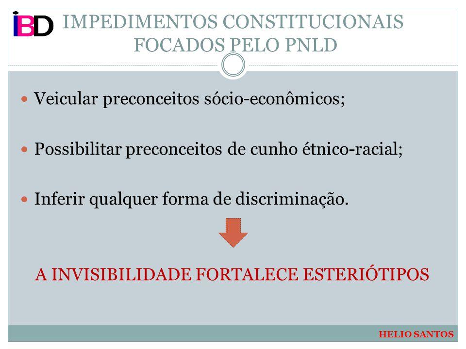 IMPEDIMENTOS CONSTITUCIONAIS FOCADOS PELO PNLD Veicular preconceitos sócio-econômicos; Possibilitar preconceitos de cunho étnico-racial; Inferir qualq