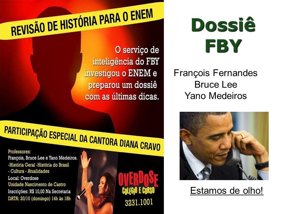 Dossiê FBY François Fernandes Bruce Lee Yano Medeiros Estamos de olho!