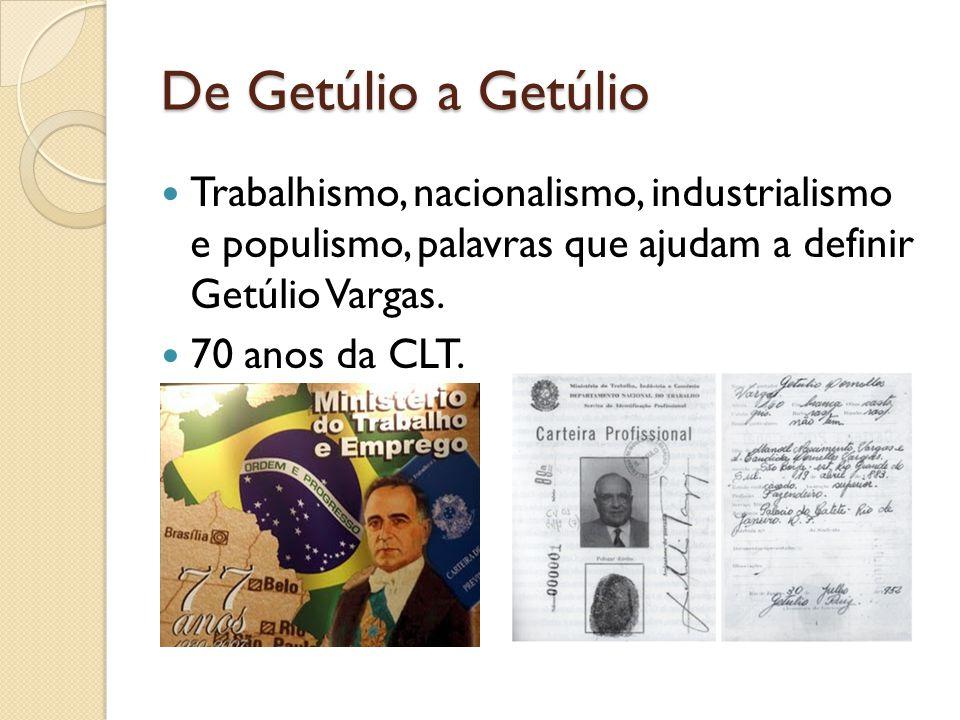 De Getúlio a Getúlio Trabalhismo, nacionalismo, industrialismo e populismo, palavras que ajudam a definir Getúlio Vargas.