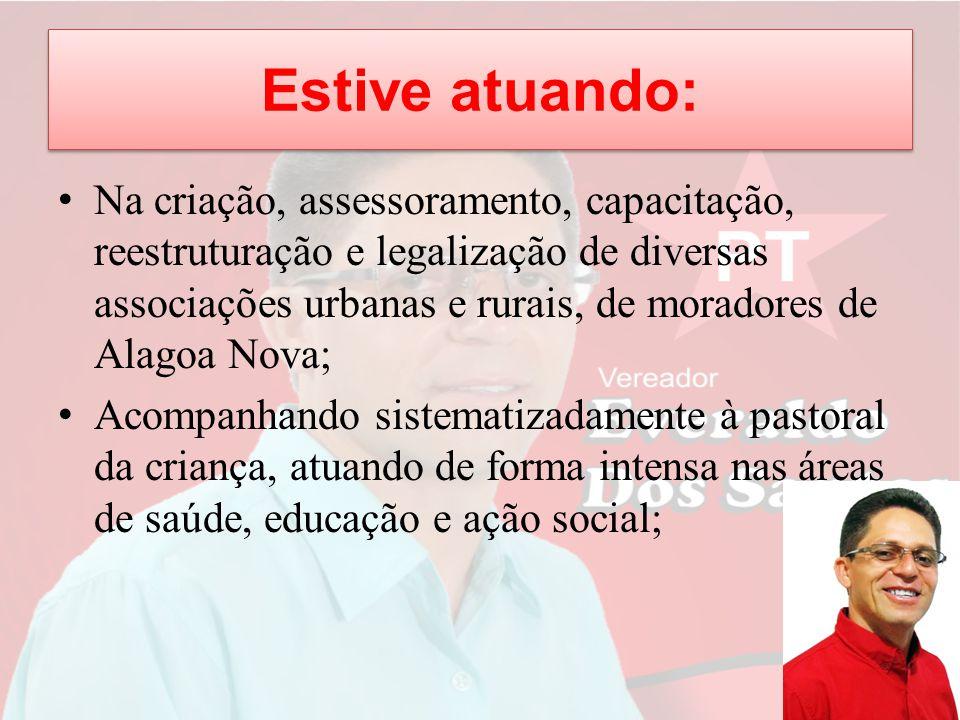 Estive atuando: Na criação, assessoramento, capacitação, reestruturação e legalização de diversas associações urbanas e rurais, de moradores de Alagoa