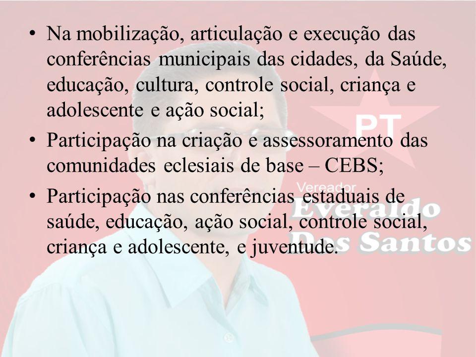 Na mobilização, articulação e execução das conferências municipais das cidades, da Saúde, educação, cultura, controle social, criança e adolescente e