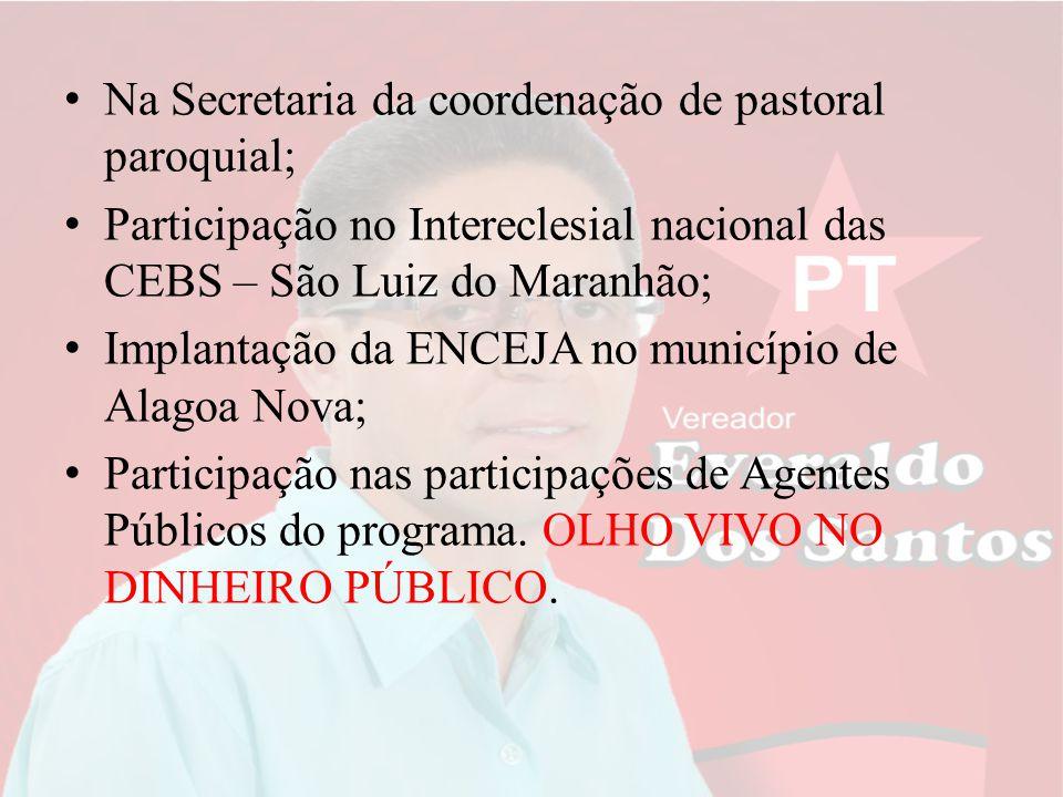 N a Secretaria da coordenação de pastoral paroquial; P articipação no Intereclesial nacional das CEBS – São Luiz do Maranhão; I mplantação da ENCEJA n