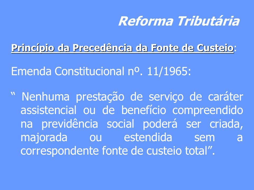 Reforma Tributária Princípio da Precedência da Fonte de Custeio Princípio da Precedência da Fonte de Custeio: Emenda Constitucional nº. 11/1965: Nenhu