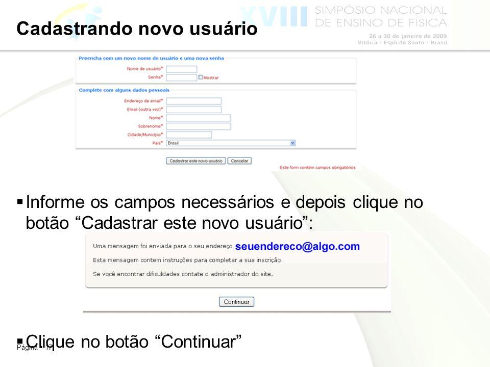 Página 17 Cadastrando novo usuário Informe os campos necessários e depois clique no botão Cadastrar este novo usuário: Clique no botão Continuar