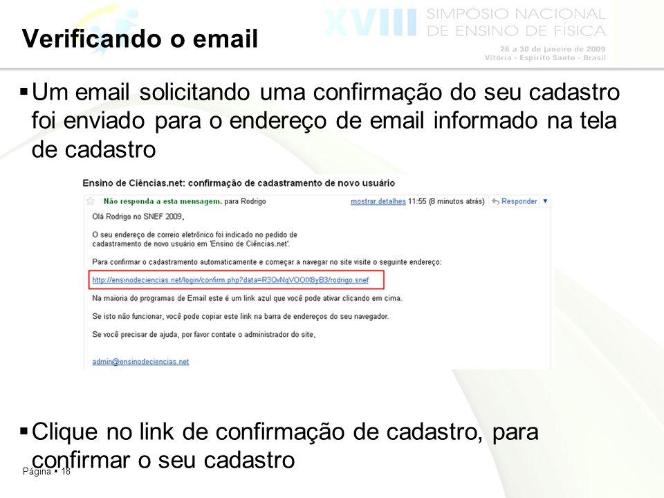 Página 18 Verificando o email Um email solicitando uma confirmação do seu cadastro foi enviado para o endereço de email informado na tela de cadastro