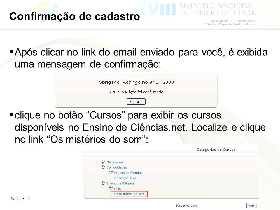Página 19 Confirmação de cadastro Após clicar no link do email enviado para você, é exibida uma mensagem de confirmação: clique no botão Cursos para e