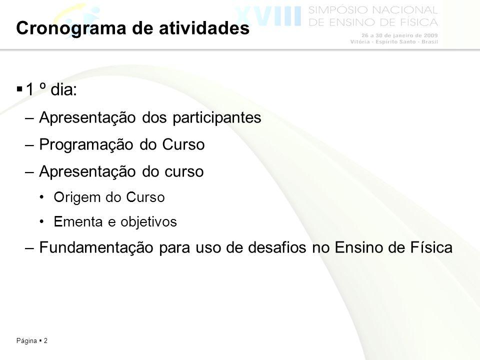 Página 2 Cronograma de atividades 1 º dia: –Apresentação dos participantes –Programação do Curso –Apresentação do curso Origem do Curso Ementa e objet