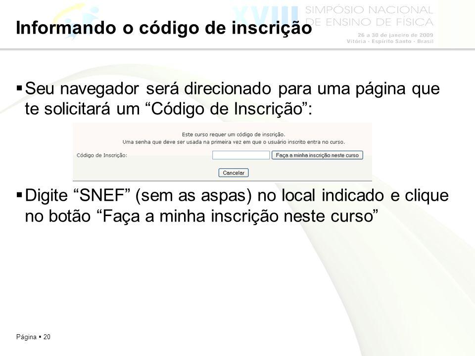 Página 20 Informando o código de inscrição Seu navegador será direcionado para uma página que te solicitará um Código de Inscrição: Digite SNEF (sem a