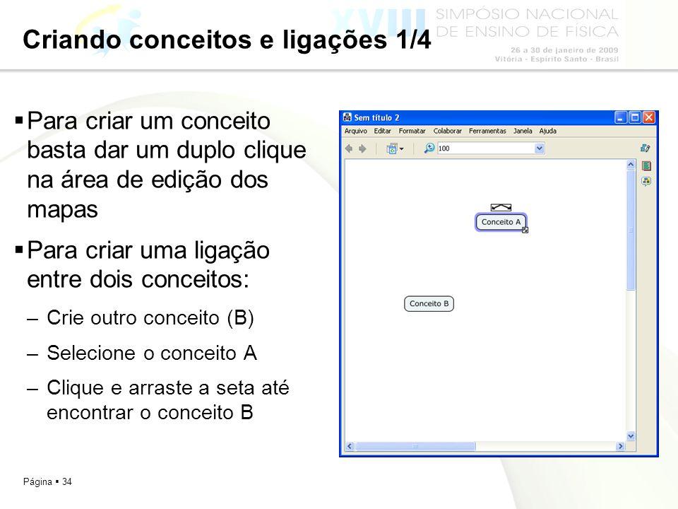 Página 34 Criando conceitos e ligações 1/4 Para criar um conceito basta dar um duplo clique na área de edição dos mapas Para criar uma ligação entre d