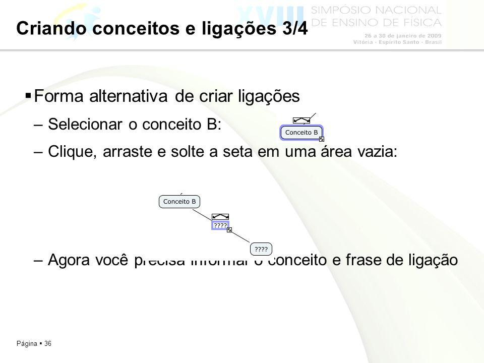 Página 36 Criando conceitos e ligações 3/4 Forma alternativa de criar ligações –Selecionar o conceito B: –Clique, arraste e solte a seta em uma área v