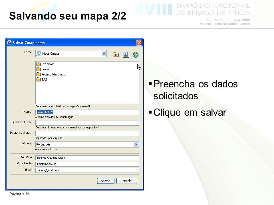 Página 39 Salvando seu mapa 2/2 Preencha os dados solicitados Clique em salvar