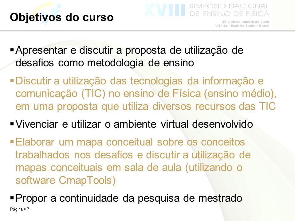 Página 7 Objetivos do curso Apresentar e discutir a proposta de utilização de desafios como metodologia de ensino Discutir a utilização das tecnologia