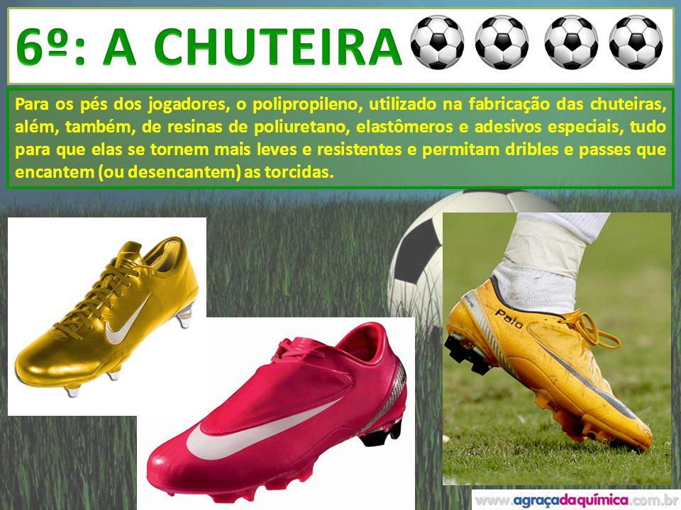 Para os pés dos jogadores, o polipropileno, utilizado na fabricação das chuteiras, além, também, de resinas de poliuretano, elastômeros e adesivos esp