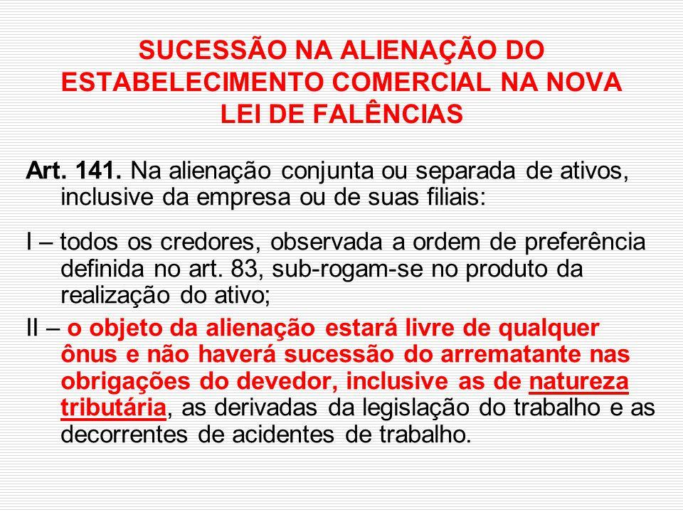 SUCESSÃO NA ALIENAÇÃO DO ESTABELECIMENTO COMERCIAL NA NOVA LEI DE FALÊNCIAS Art. 141. Na alienação conjunta ou separada de ativos, inclusive da empres