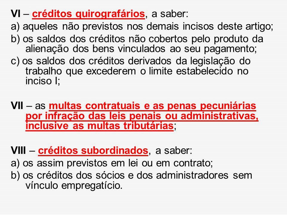 VI – créditos quirografários, a saber: a) aqueles não previstos nos demais incisos deste artigo; b) os saldos dos créditos não cobertos pelo produto d