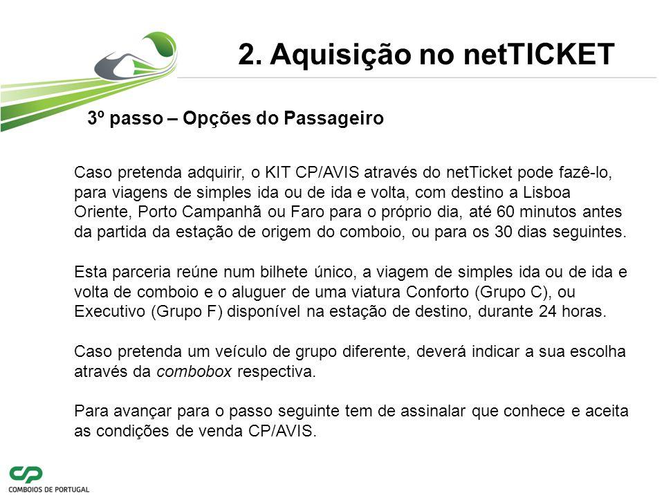 2. Aquisição no netTICKET Caso pretenda adquirir, o KIT CP/AVIS através do netTicket pode fazê-lo, para viagens de simples ida ou de ida e volta, com