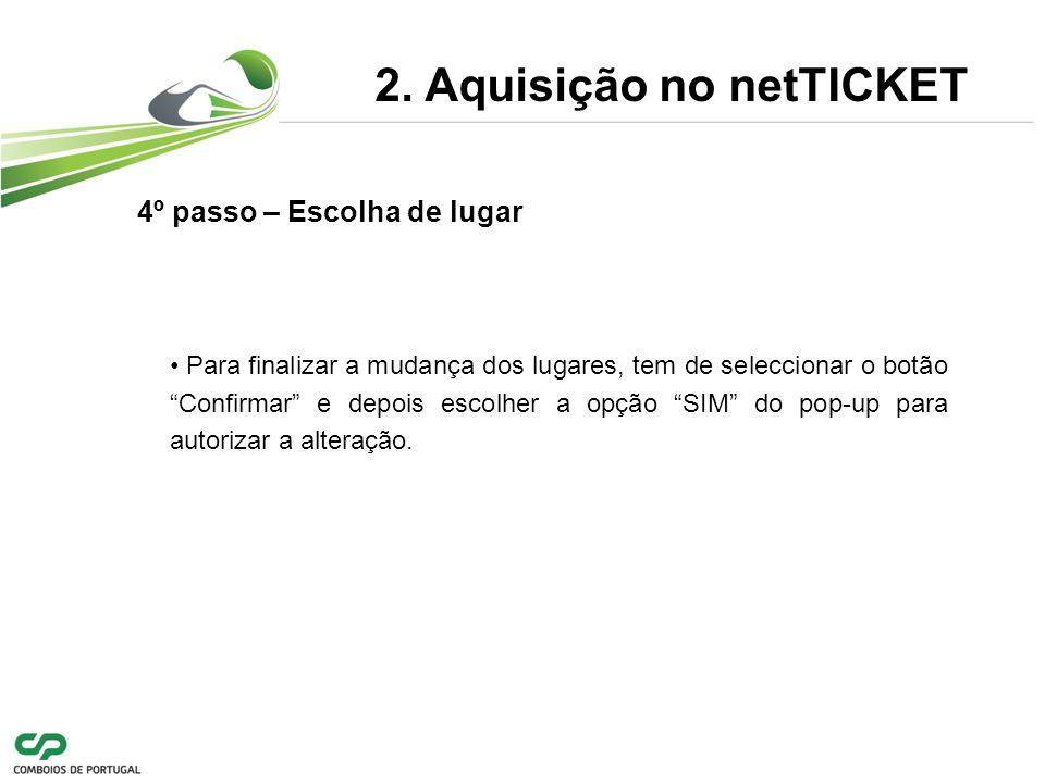 2. Aquisição no netTICKET Para finalizar a mudança dos lugares, tem de seleccionar o botão Confirmar e depois escolher a opção SIM do pop-up para auto