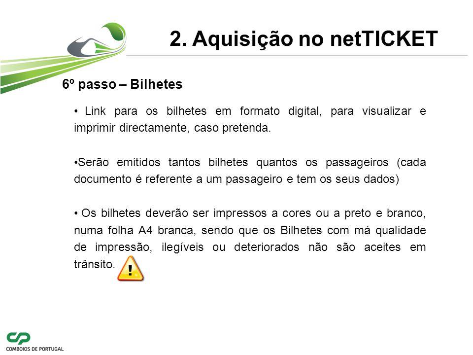 2. Aquisição no netTICKET 6º passo – Bilhetes Link para os bilhetes em formato digital, para visualizar e imprimir directamente, caso pretenda. Serão