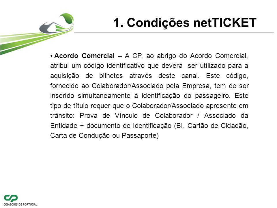 Acordo Comercial – A CP, ao abrigo do Acordo Comercial, atribui um código identificativo que deverá ser utilizado para a aquisição de bilhetes através deste canal.
