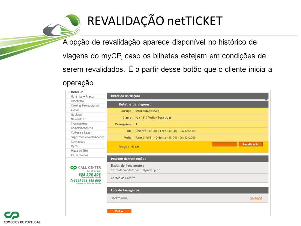 REVALIDAÇÃO netTICKET A opção de revalidação aparece disponível no histórico de viagens do myCP, caso os bilhetes estejam em condições de serem revalidados.
